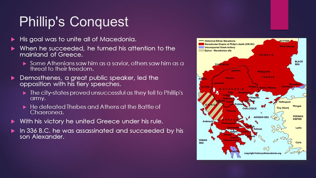 Phillip s Conquest His goal was to unite all of Macedonia.