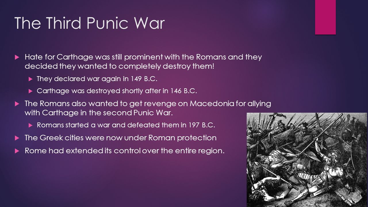 The Third Punic War Hate for Carthage was still prominent with the Romans and they decided they wanted to completely destroy them!