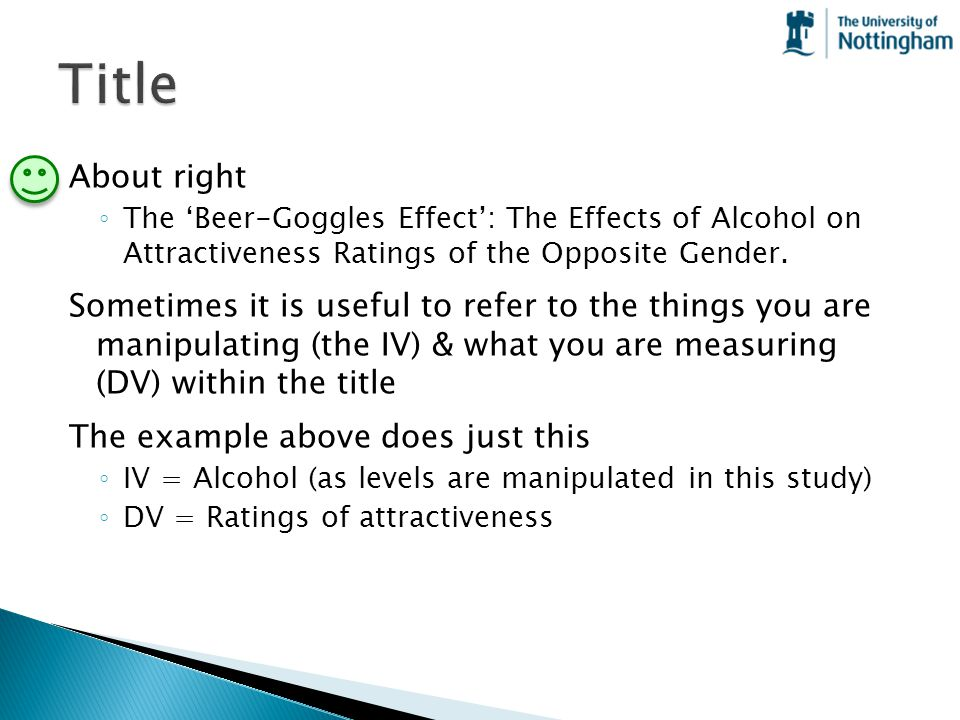 Title About right. The 'Beer-Goggles Effect': The Effects of Alcohol on Attractiveness Ratings of the Opposite Gender.