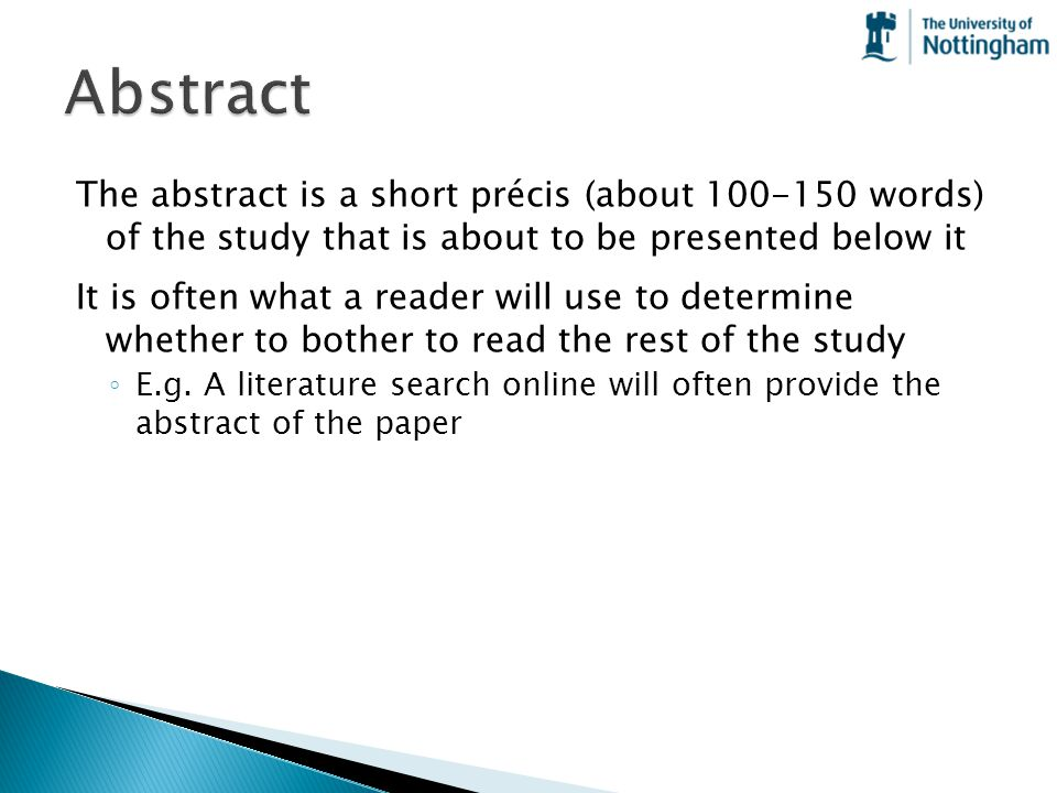 Abstract The abstract is a short précis (about 100-150 words) of the study that is about to be presented below it.