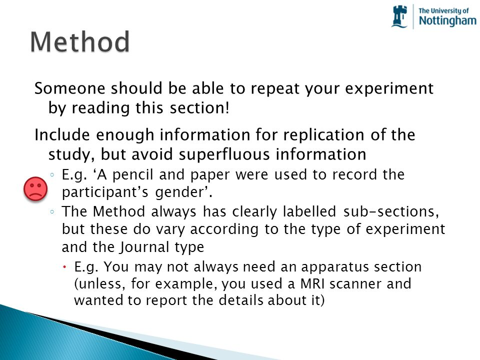 Method Someone should be able to repeat your experiment by reading this section!