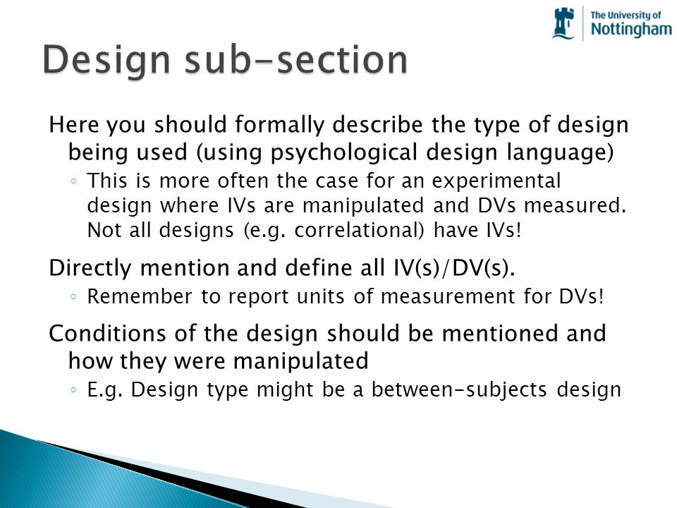 Design sub-section Here you should formally describe the type of design being used (using psychological design language)