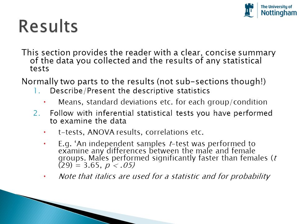 Results This section provides the reader with a clear, concise summary of the data you collected and the results of any statistical tests.