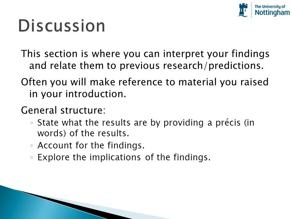 Discussion This section is where you can interpret your findings and relate them to previous research/predictions.