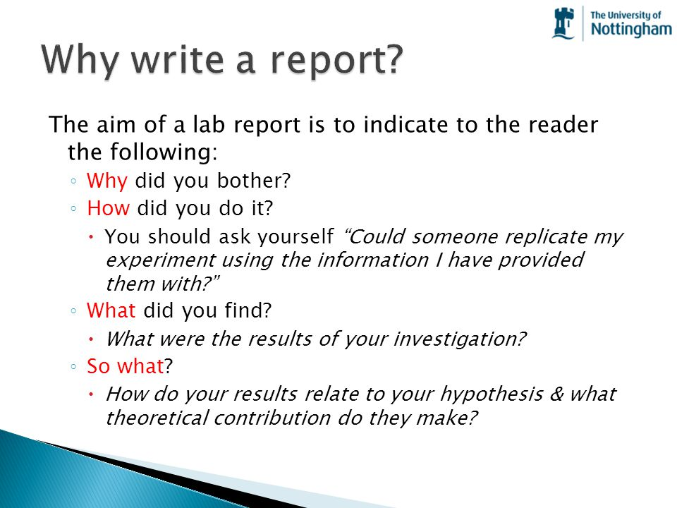 Why write a report The aim of a lab report is to indicate to the reader the following: Why did you bother