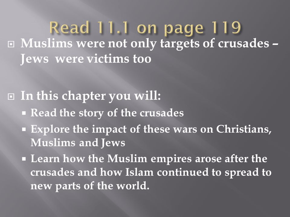 Read 11.1 on page 119 Muslims were not only targets of crusades – Jews were victims too. In this chapter you will: