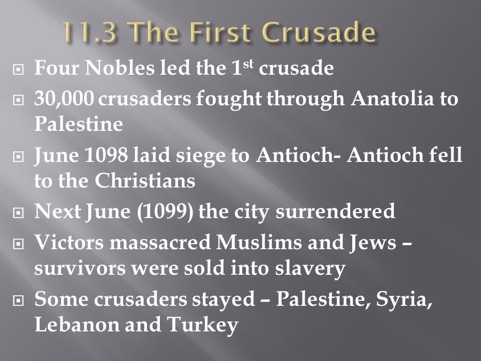 11.3 The First Crusade Four Nobles led the 1st crusade