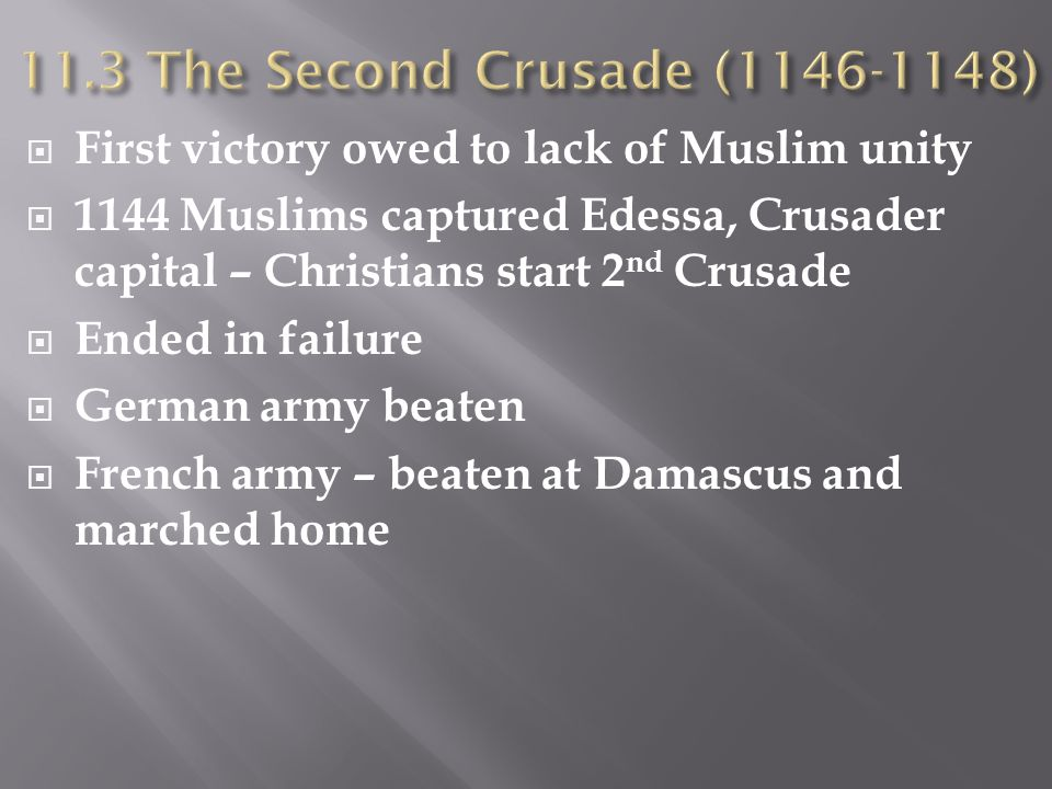 11.3 The Second Crusade (1146-1148) First victory owed to lack of Muslim unity.