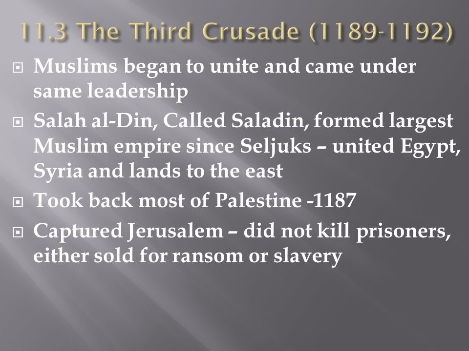 11.3 The Third Crusade (1189-1192) Muslims began to unite and came under same leadership.
