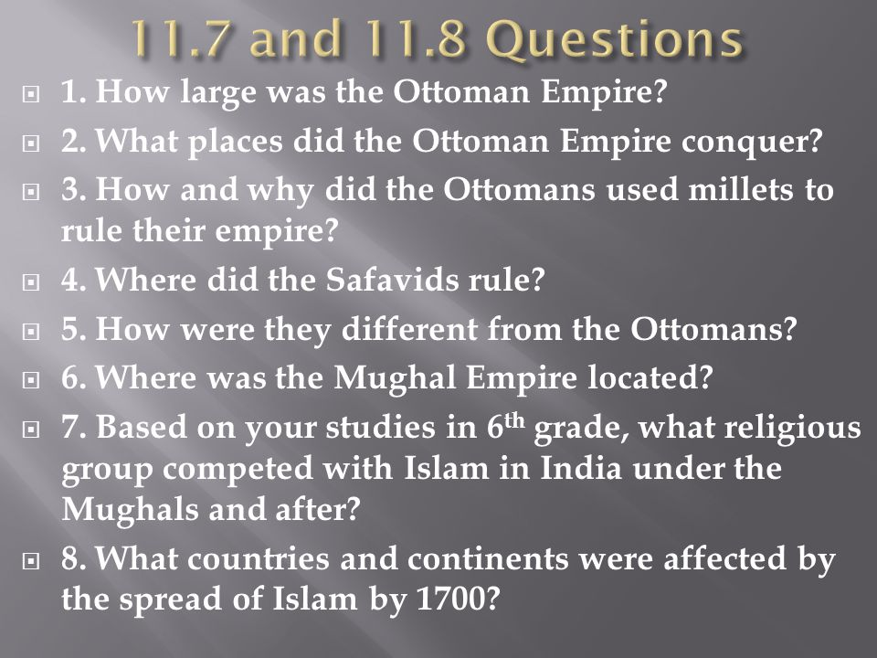 11.7 and 11.8 Questions 1. How large was the Ottoman Empire