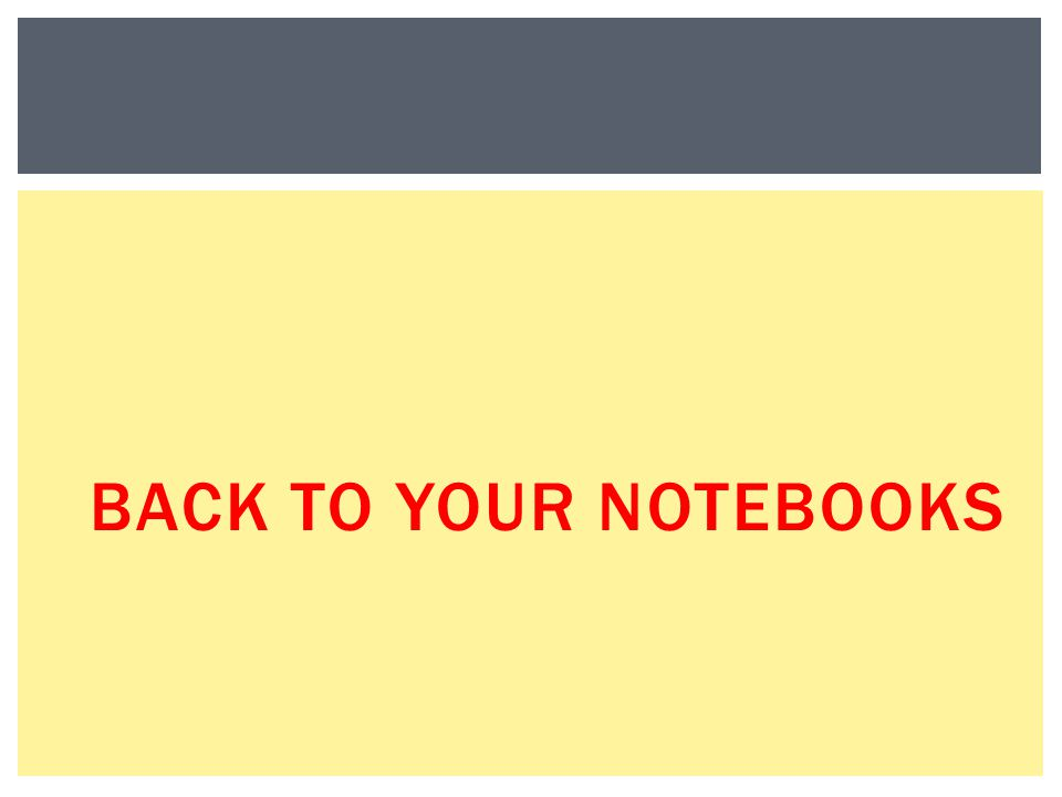 BACK TO YOUR NOTEBOOKS