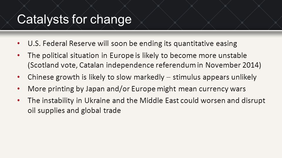 Catalysts for change U.S. Federal Reserve will soon be ending its quantitative easing.