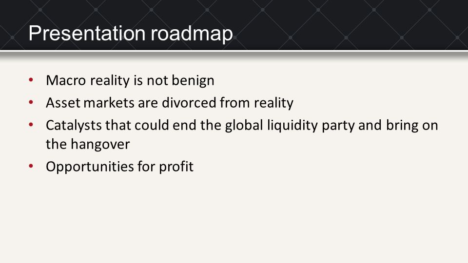 Presentation roadmap Macro reality is not benign