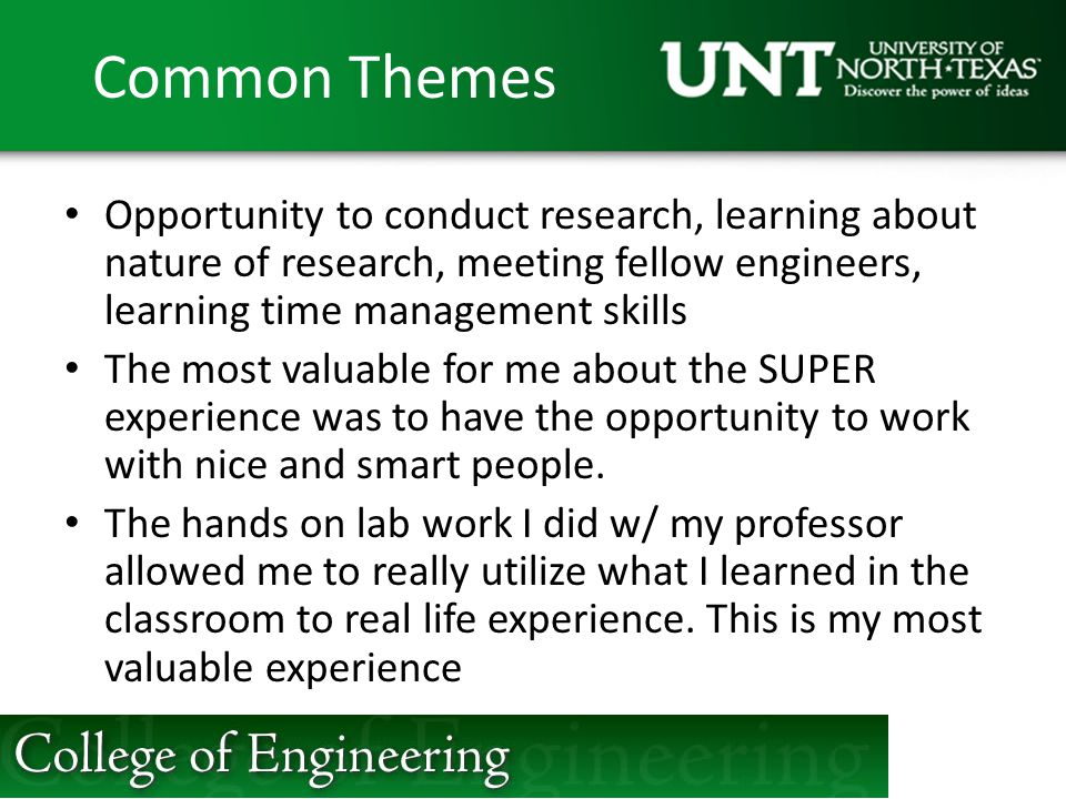 Common Themes Opportunity to conduct research, learning about nature of research, meeting fellow engineers, learning time management skills.