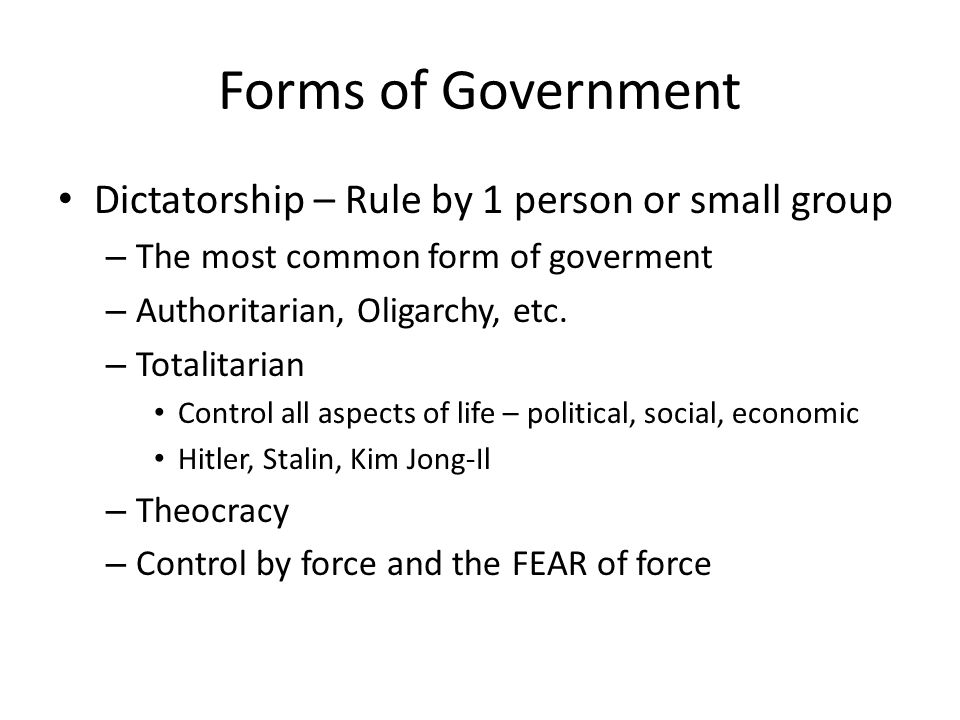 Forms of Government Dictatorship – Rule by 1 person or small group