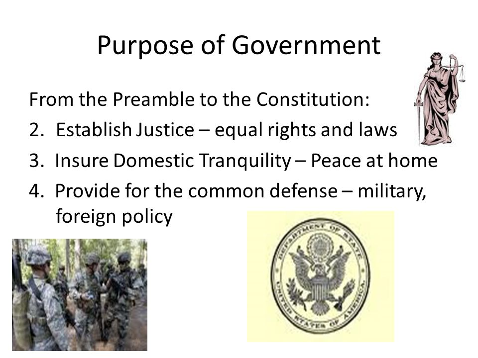 Purpose of Government From the Preamble to the Constitution: