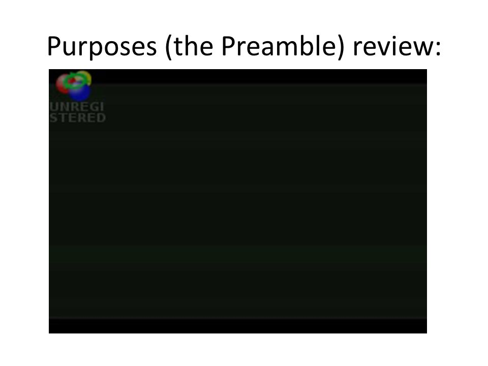 Purposes (the Preamble) review: