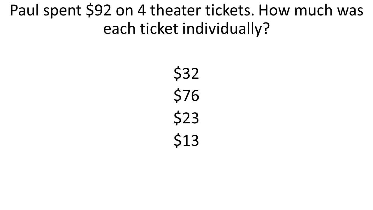 Paul spent $92 on 4 theater tickets