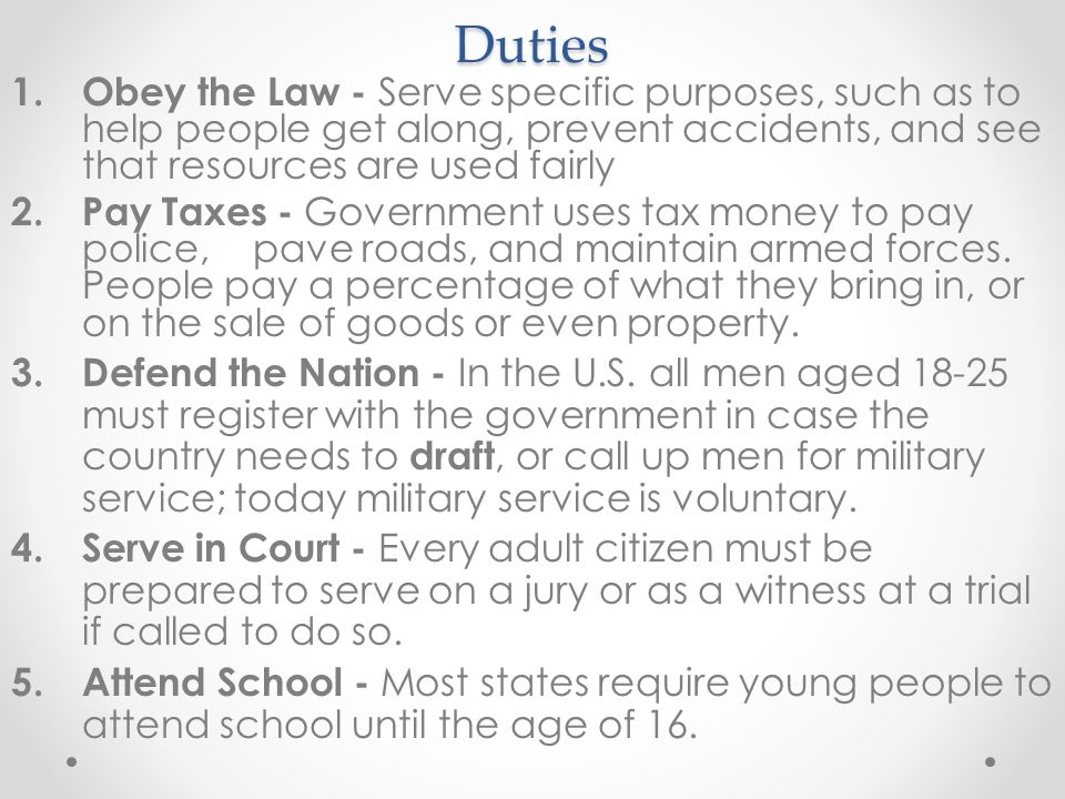 Duties Obey the Law - Serve specific purposes, such as to help people get along, prevent accidents, and see that resources are used fairly.