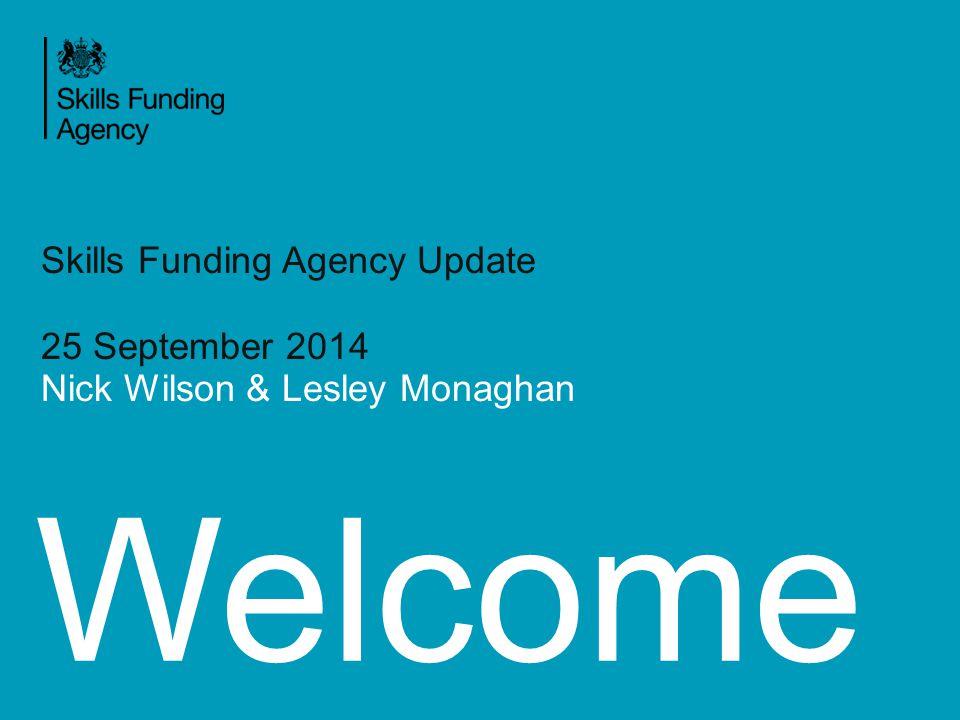 Welcome Skills Funding Agency Update 25 September 2014