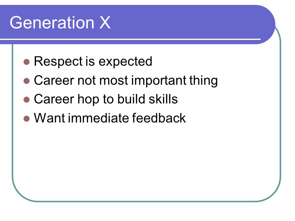 Generation X Respect is expected Career not most important thing