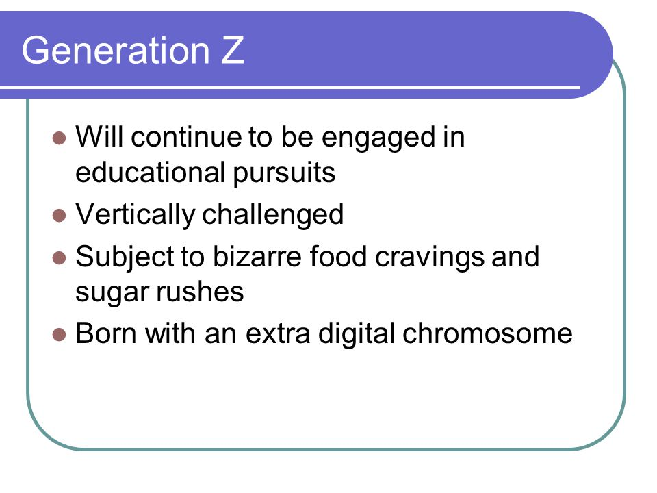 Generation Z Will continue to be engaged in educational pursuits
