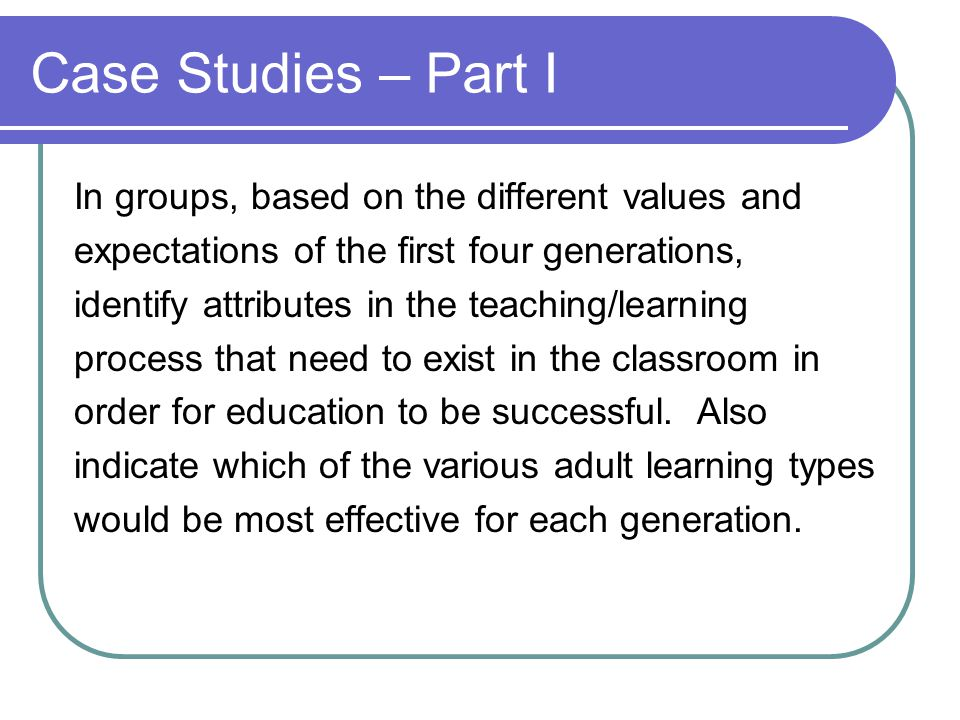 Case Studies – Part I In groups, based on the different values and