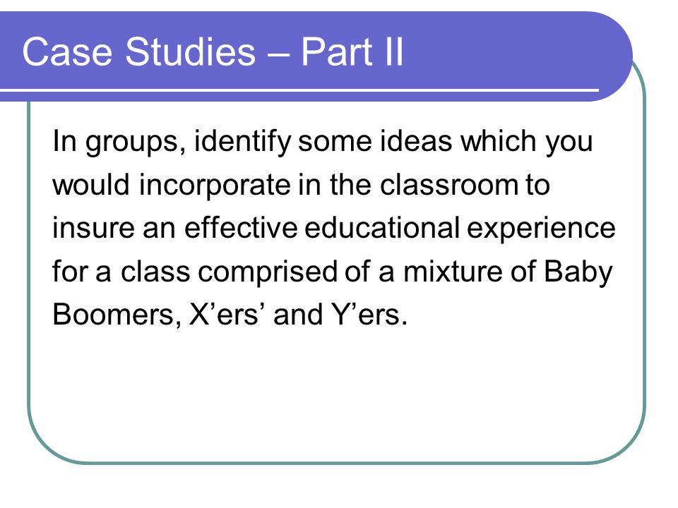 Case Studies – Part II In groups, identify some ideas which you
