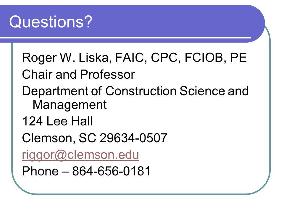 Questions Roger W. Liska, FAIC, CPC, FCIOB, PE Chair and Professor