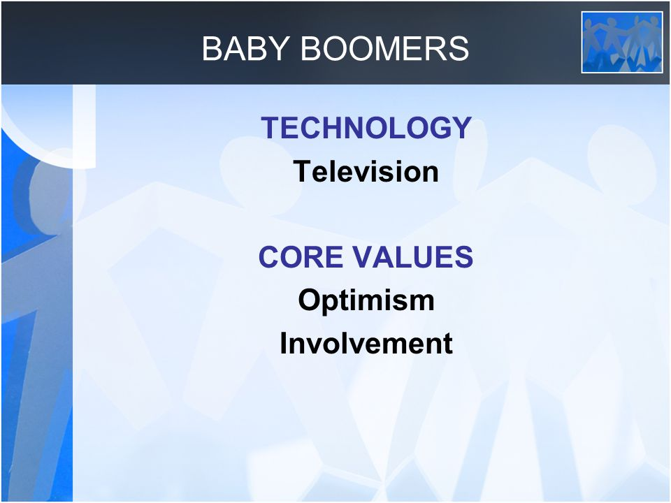 BABY BOOMERS TECHNOLOGY Television CORE VALUES Optimism Involvement