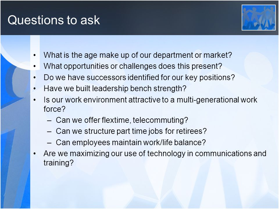Questions to ask What is the age make up of our department or market