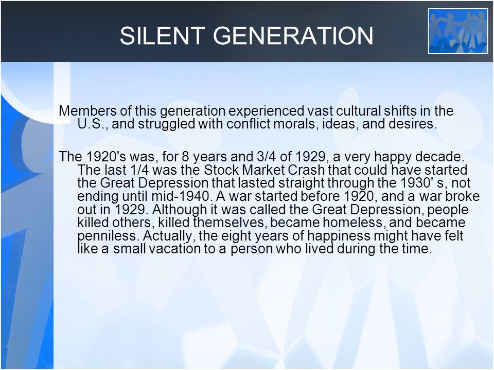 SILENT GENERATION Members of this generation experienced vast cultural shifts in the U.S., and struggled with conflict morals, ideas, and desires.