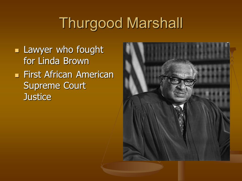 Thurgood Marshall Lawyer who fought for Linda Brown