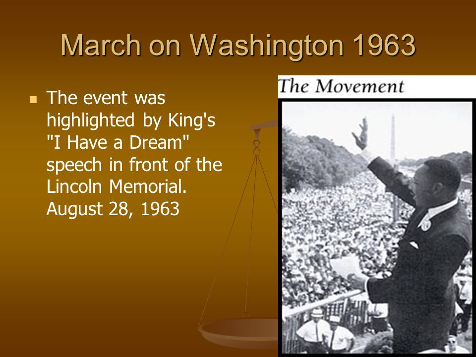 March on Washington 1963 The event was highlighted by King s I Have a Dream speech in front of the Lincoln Memorial.
