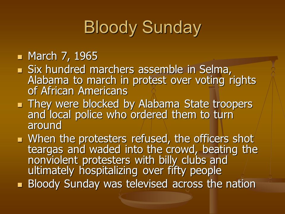 Bloody Sunday March 7, 1965. Six hundred marchers assemble in Selma, Alabama to march in protest over voting rights of African Americans.