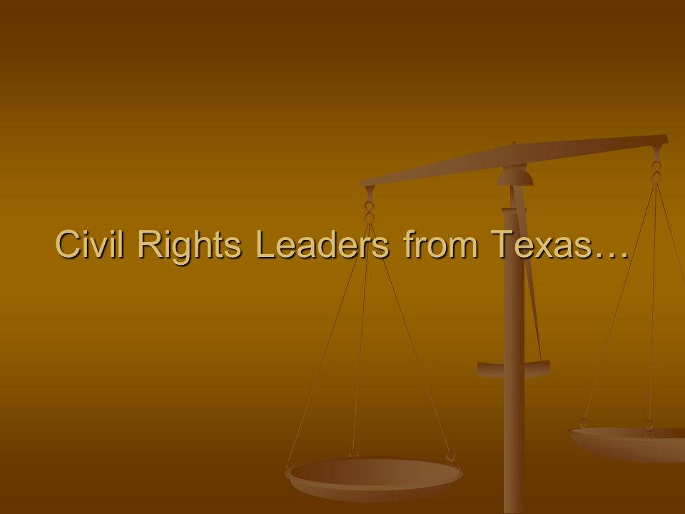 Civil Rights Leaders from Texas…