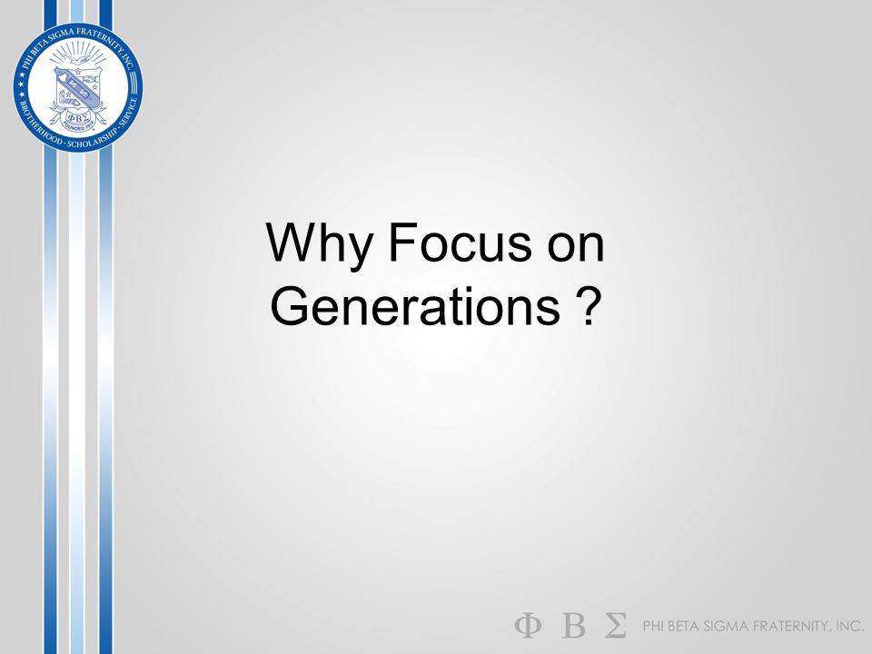 Why Focus on Generations