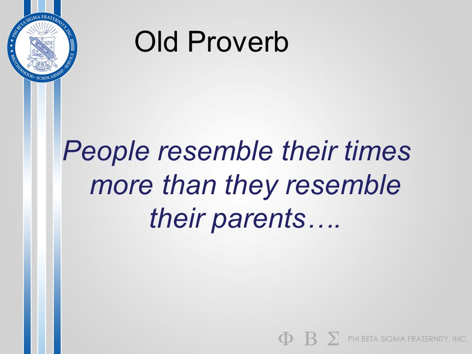 People resemble their times more than they resemble their parents….