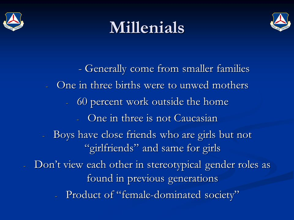 Millenials - Generally come from smaller families