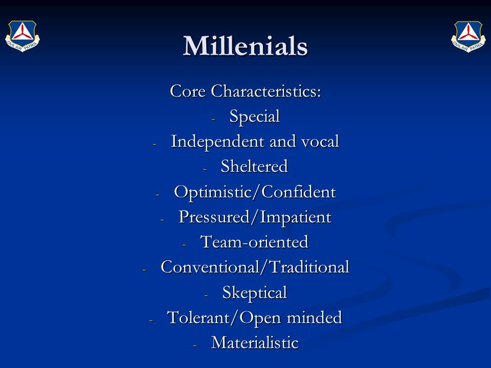 Millenials Core Characteristics: Special Independent and vocal