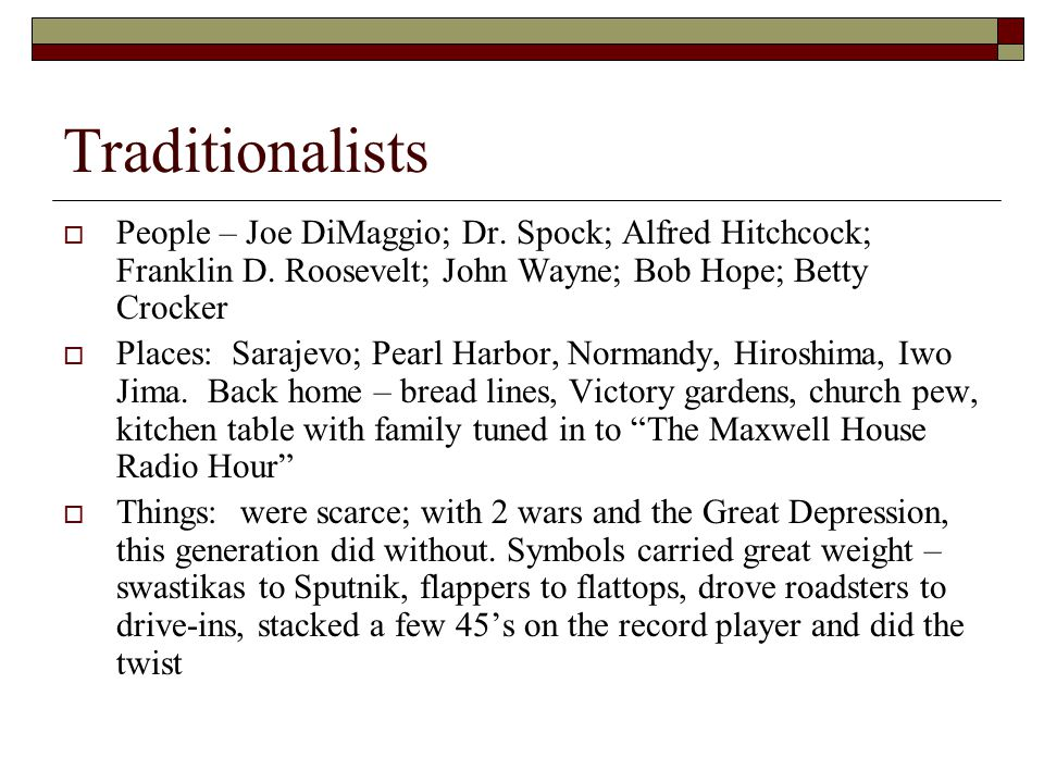 Traditionalists People – Joe DiMaggio; Dr. Spock; Alfred Hitchcock; Franklin D. Roosevelt; John Wayne; Bob Hope; Betty Crocker.