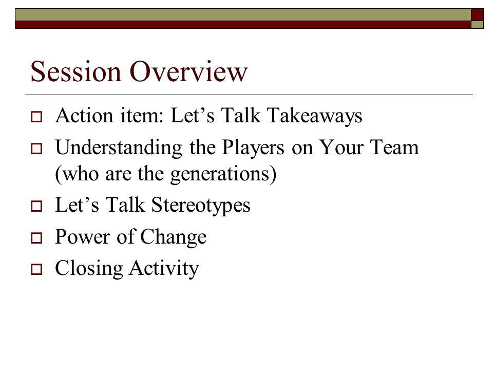 Session Overview Action item: Let's Talk Takeaways