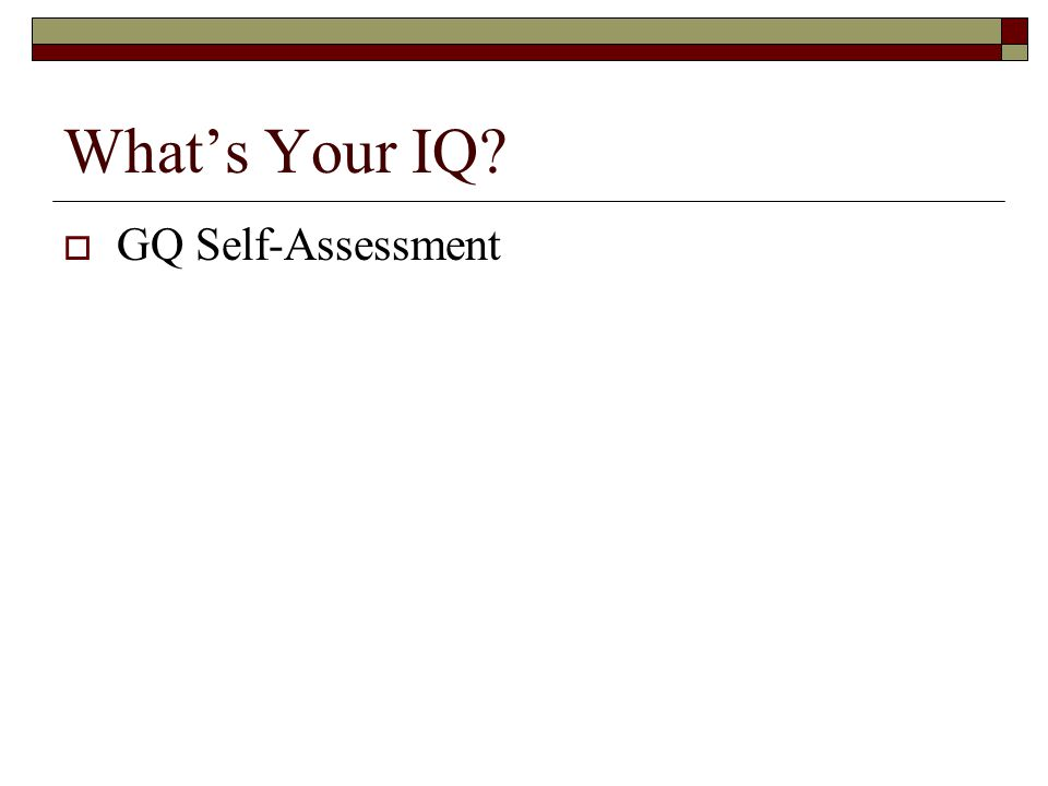 What's Your IQ GQ Self-Assessment