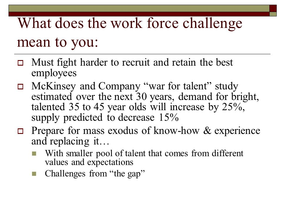 What does the work force challenge mean to you: