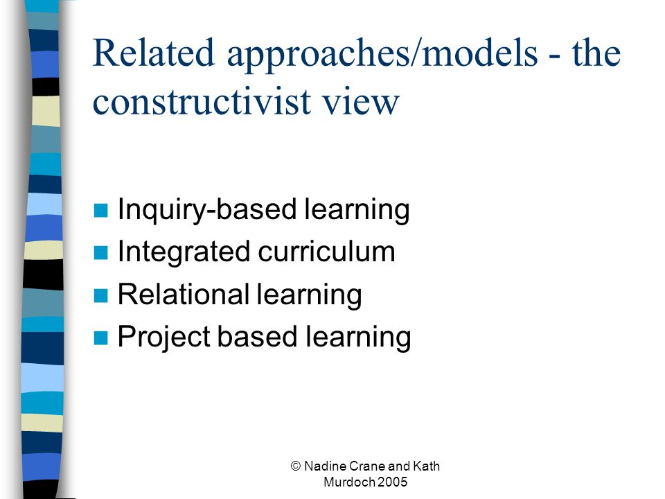 Related approaches/models - the constructivist view