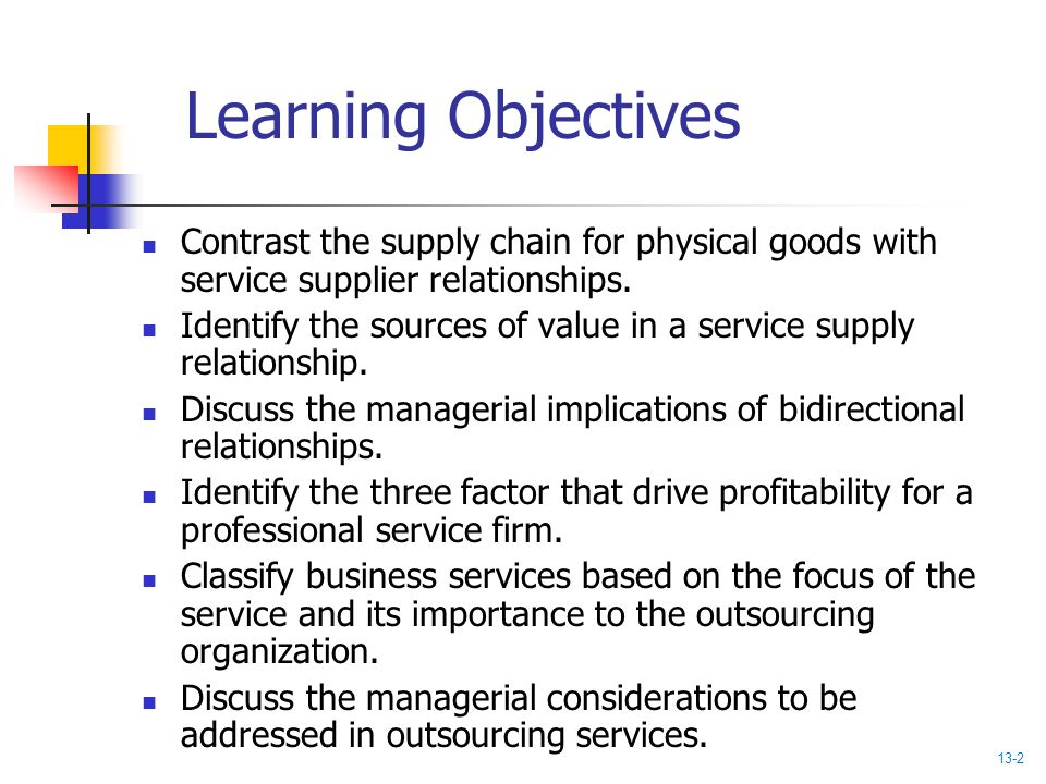 Learning Objectives Contrast the supply chain for physical goods with service supplier relationships.