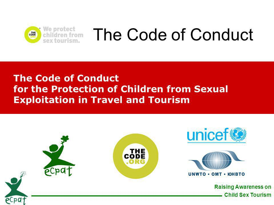 The Code of Conduct The Code of Conduct for the Protection of Children from Sexual Exploitation in Travel and Tourism.
