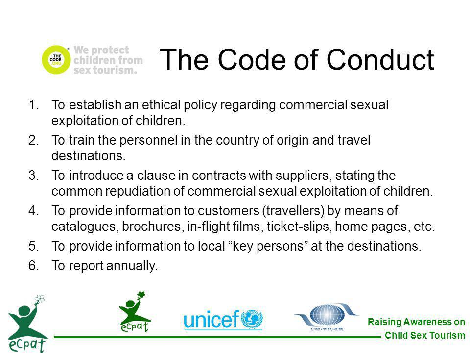 The Code of Conduct To establish an ethical policy regarding commercial sexual exploitation of children.