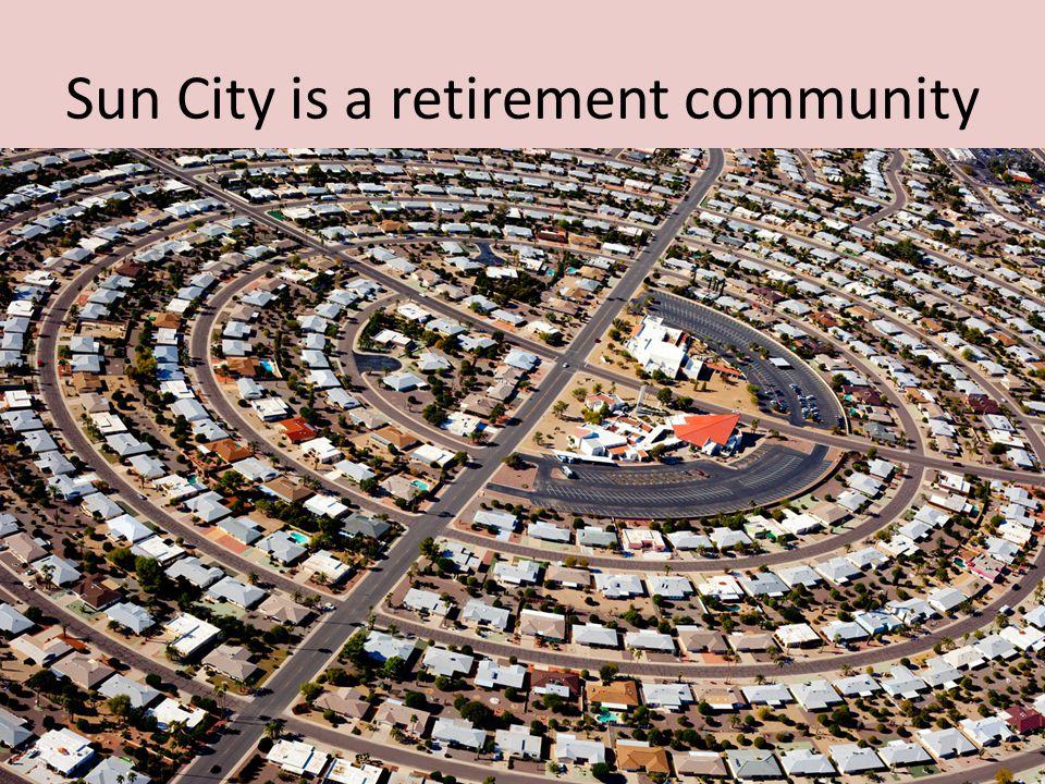 Sun City is a retirement community