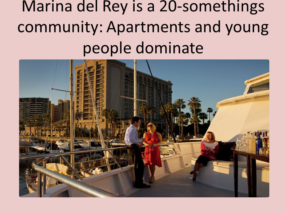Marina del Rey is a 20-somethings community: Apartments and young people dominate